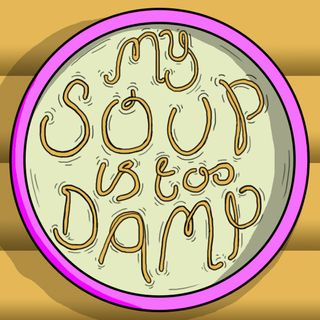 My Soup Is Too Damp # 4