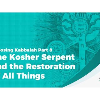 Exposing Kabbalah Part 8 - The Kosher Serpent and the Restoration of All Things