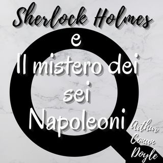 Sherlock Holmes e il mistero dei sei napoleoni - Arthur Conan Doyle