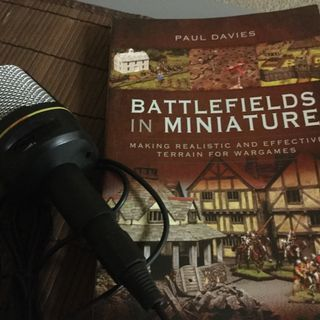 Episode 10 - Battlefields in Miniature by Paul Davies and 2020 Preview