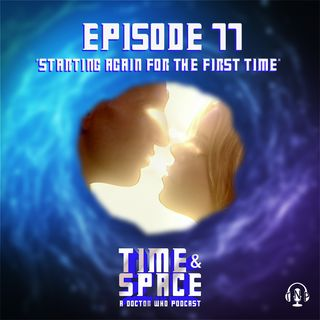 Episode 77 - Starting Again for the First Time