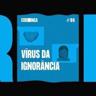 #06 - Vírus da Ignorância