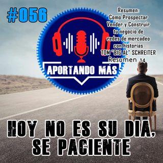 Hoy No Es Su Día, Se Paciente | #056 - Aportandomas.com