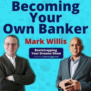 074 |  Financial Literacy | Becoming Your Own Banker | Investment Planning | Mark Willis