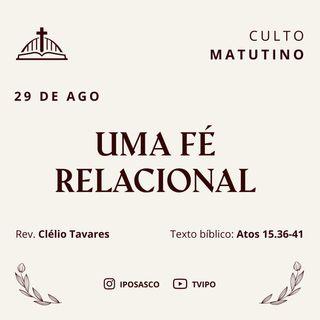 Uma Fé Relacional (Atos 15.36-41) - Pb. Clélio Tavares