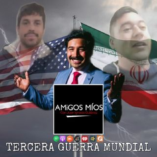 Amigos Míos - EP 83: Tercera Guerra Mundial