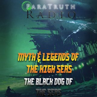 Myths and Monsters of the High Seas: The Black Dog of the Seas