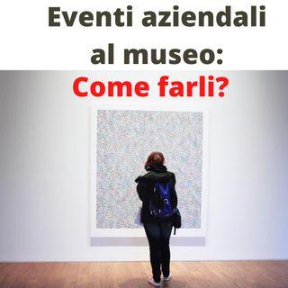 consigli ai musei per organizzare eventi aziendali