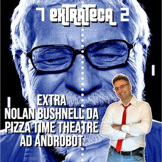 Extra NOLAN BUSHNELL da Pizza Time Theatre ad ANDROBOT