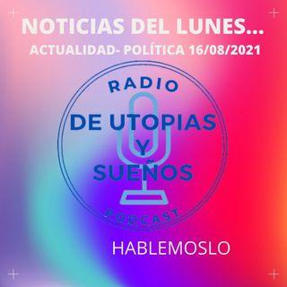 Noticias del Lunes 16/08/2021 -HABLEMOSLO-
