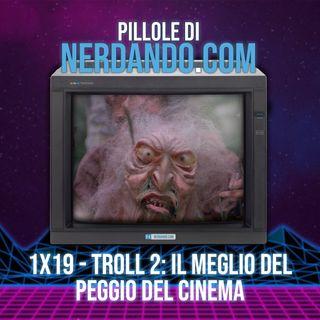 [1x19] Troll 2: il meglio del peggio del cinema