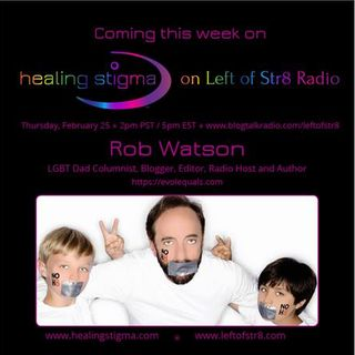 Healing Stigma on Left of Str8 Radio: Episode 2, Rob Watson: Gay Parenting