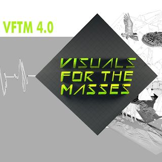 VFTM 1x4 - Visuals For The Masses
