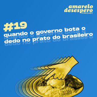 #19 Quando o governo bota o dedo no prato do brasileiro