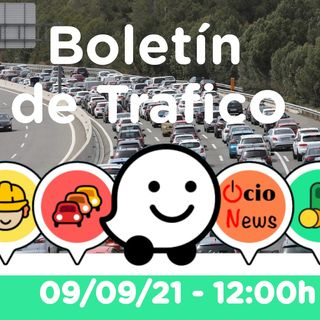 Boletín de trafico 🚗 09/09/21 🚘 12:00h
