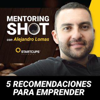001 - Startcups Mentoring Shot con Alejandro Lomas | 5 Recomendaciones para Emprender en 2019