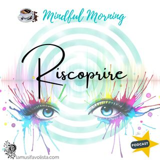 ⭐ Mindful Morning ⭐ Riscoprire