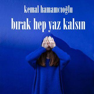Kemal Hamamcıoğlu - Bırak hep yaz kalsın