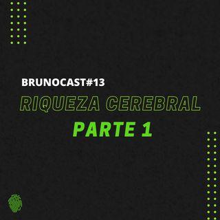 BrunoCast #13-Riqueza Cerebral