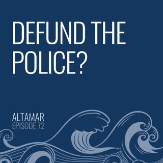 Defund the Police? [Episode 72]