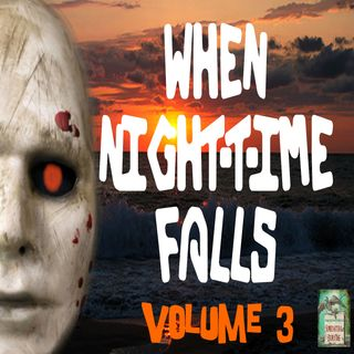 When Nighttime Falls | Volume 3 | Podcast E170
