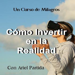 """Un Curso de Milagros """"Cómo invertir en la realidad"""" con Ariel Partida"""