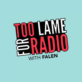 Too Lame For Radio w/ Falen