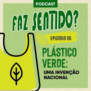 #05 | Plástico Verde: uma invenção nacional
