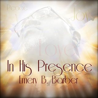 New Song Release: In His Presence, Emery B. Barber
