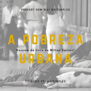 A Pobreza Urbana (Milton Santos) podcast#09