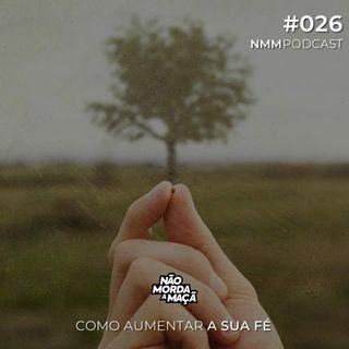 #026 - Como aumentar a sua fé