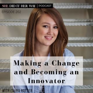 SDH202: Making a Change and Becoming an Innovator with Laura Roeder