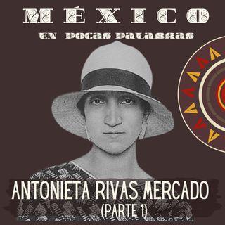 Antonieta Rivas Mercado (Parte 1)