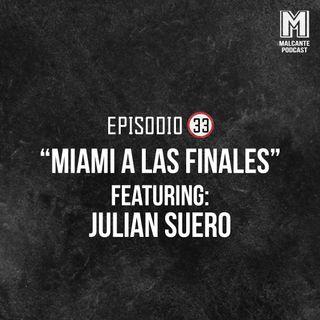 Ep 33- Miami a las finales Ft. Julián Suero.