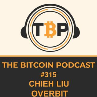 The Bitcoin Podcast #315- Overbit CEO Chieh Liu