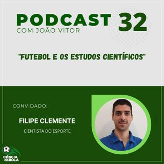 Ep. 32: Futebol e os Estudos Científicos | Filipe Clemente