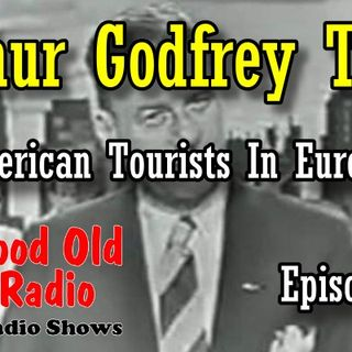 Arthur Godfrey Time, American Tourists In Europe Episode 1  | Good Old Radio #arthurgodfrey #oldtimeradio #miltonberleshow