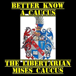 The Mises Caucus: Better Know a Caucus