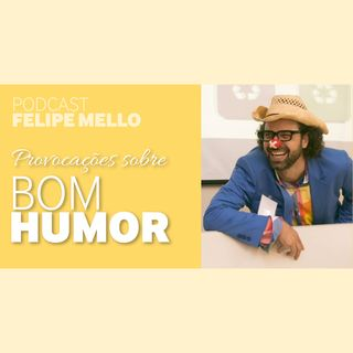 [Podcast Felipe Mello] Nuances do Bom Humor