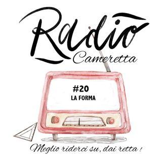 Radio Cameretta 20 - FINALE stagione 1 - La Forma Podcast
