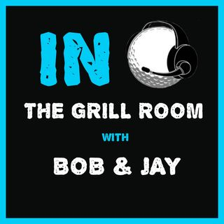 IN The Grill Room with Bob and Jay