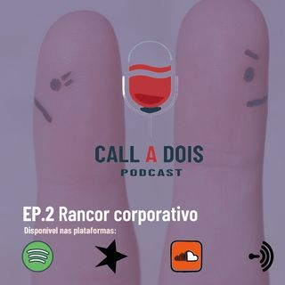 Calla2 - Ep 2 - Rancor corporativo e home office