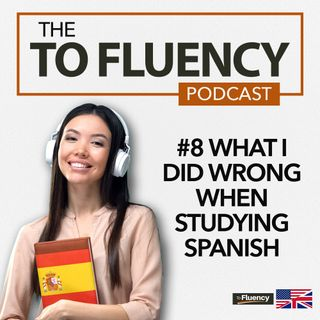 8: The Weird Reason I Started Learning Spanish and What I Have Would Have Done Differently