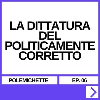 POLEMICHETTE EP. 06 - LA DITTATURA DEL POLITICAMENTE CORRETTO