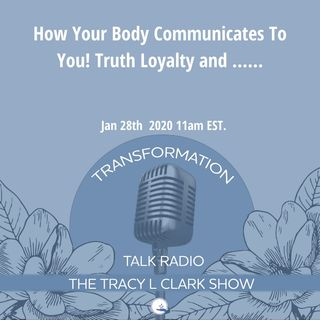 How Your Body Communicates To You....Truth, Loyalty ...