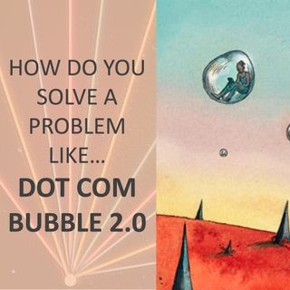 How do you solve a problem like... Dot Com Bubble 2.0