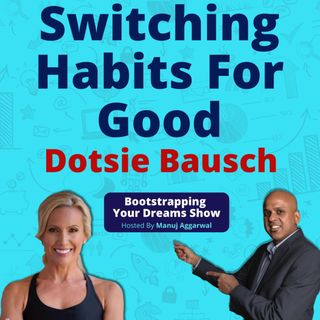 127 | Switching Habits For Good | An Olympian Mindset Which Overcame Adversity | Dotsie Bausch