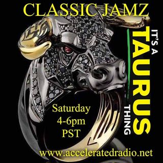 Classic Jamz *It's a Taurus Thing* 5-18-19