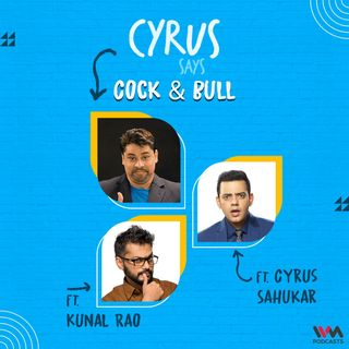 Ep. 745: Cock & Bull feat. Kunal Rao & Cyrus Sahukar