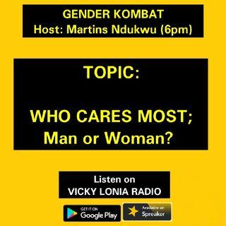 GENDER KOMBAT: Who Cares More; Man OR Woman?
